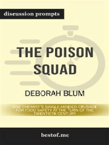 "Summary: ""The Poison Squad: One Chemist's Single-Minded Crusade for Food Safety at the Turn of the Twentieth Century"" by Deborah Blum 