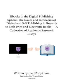 Ebooks in the Digital Publishing Sphere: The Issues and Intricacies of Digital and Self-Publishing in Regards to Both Print and Electronic Books—A Collection of Academic Research Essays