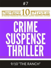 """Perfect 10 Crime / Suspense / Thriller Plots #7-9 """"THE RANCH"""": Premium Pre-Made Story Writing Template System"""