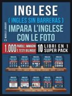 Inglese ( Ingles Sin Barreras ) Impara L'Inglese Con Le Foto (Super Pack 10 libri in 1)