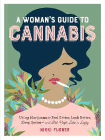 A Woman's Guide to Cannabis: Using Marijuana to Feel Better, Look Better, Sleep Better–and Get High Like a Lady