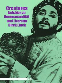 Creatures: Aufsätze zu Homosexualität und Literatur