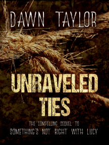 """Unraveled Ties: The Compelling Sequel to """"Something's Not Right With Lucy"""""""