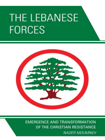 The Lebanese Forces: Emergence and Transformation of the Christian Resistance