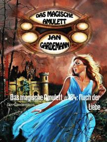 Das magische Amulett #124: Fluch der Liebe: Romantic Thriller
