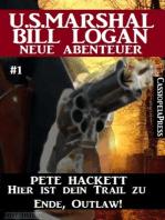 Hier ist dein Trail zu Ende, Outlaw! - Folge 1 (U.S.Marshal Bill Logan - Neue Abenteuer)