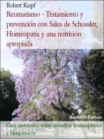 Reumatismo – Tratamiento y prevención con Bioquímica (Sales de Schussler), Homeopatía y una nutrición apropiada: Guía instructivo sobre remedios homeopáticos y bioquímicos