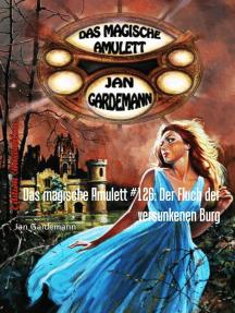 Das magische Amulett #126: Der Fluch der versunkenen Burg: Romantic Thriller