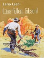 Lass fallen, Gibson!