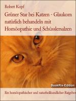 Glaukom, Grüner Star bei Katzen Behandlung mit Homöopathie, Schüsslersalzen (Biochemie) und Naturheilkunde