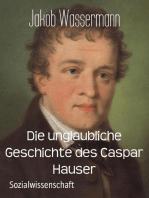 Die unglaubliche Geschichte des Caspar Hauser