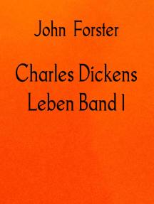 Charles Dickens Leben Band 1: 1812-1842