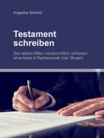 Testament schreiben - Den letzten Willen handschriftlich verfassen ohne Notar & Rechtsanwalt (inkl. Muster)