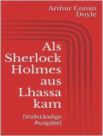 Als Sherlock Holmes aus Lhassa kam (Vollständige Ausgabe)