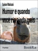Humor é quando você ria ainda mais