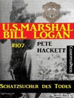 Schatzsucher des Todes (U.S. Marshal Bill Logan, Band 107)
