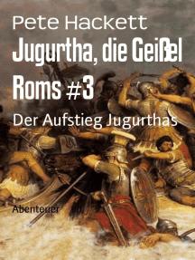 Jugurtha, die Geißel Roms #3: Der Aufstieg Jugurthas