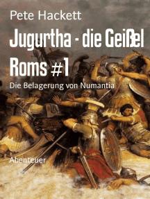 Jugurtha - die Geißel Roms #1: Die Belagerung von Numantia