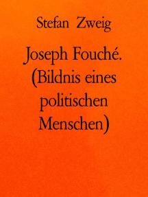 Joseph Fouché. (Bildnis eines politischen Menschen)