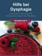 Hilfe bei Dysphagie - Gesunde Ernährung trotz Schluckstörungen inkl. Rezepten