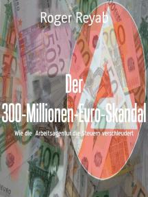 Der 300-Millionen-Euro-Skandal: Wie die  Arbeitsagentur die Steuern verschleudert