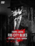 FOG CITY BLUES - Ein Max-LeBlue-Roman