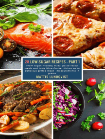 28 Low-Sugar Recipes - Part 1 - measurements in grams: From vegan-friendly Pizza, paleo-ready meals and tasty Slow-Cooker dishes up to delicious grilled meat