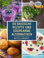 50 basische Rezepte und säurearme Alternativen