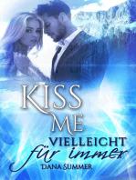 Kiss me - Vielleicht für immer
