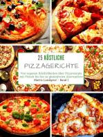 25 Köstliche Pizzagerichte - Band 1