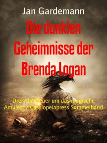 Die dunklen Geheimnisse der Brenda Logan: Drei Abenteuer um das magische Amulett / Cassiopeiapress Sammelband