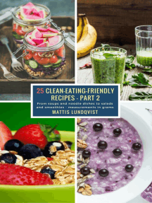 25 Clean-Eating-Friendly Recipes - Part 2 - measurements in grams: From soups and noodle dishes to salads and smoothies