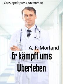 Er kämpft ums Überleben: Cassiopeiapress Arztroman