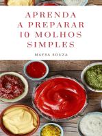 Aprenda a preparar 10 molhos simples