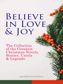 Believe in Love & Joy: The Collection of the Greatest Christmas Novels, Stories, Carols & Legends (Illustrated Edition): Silent Night, The Three Kings, The Gift of the Magi, A Christmas Carol, Little Lord Fauntleroy, Life and Adventures of Santa Claus, The Heavenly Christmas Tree, Little Women, The Tale of Peter Rabbit…