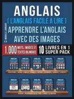 Anglais ( L'Anglais facile a lire ) - Apprendre L'Anglais Avec Des Images (Super Pack 10 livres en 1)