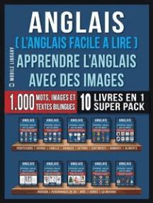 Anglais ( L'Anglais facile a lire ) - Apprendre L'Anglais Avec Des Images (Super Pack 10 livres en 1): 1.000 mots, 1.000 images, 1.000 textes bilingues (10 livres en 1 pour économiser et apprendre l'anglais plus rapidement)