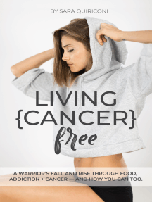 Living {Cancer} Free: A Warrior's Fall and Rise Through Food, Addiction + Cancer