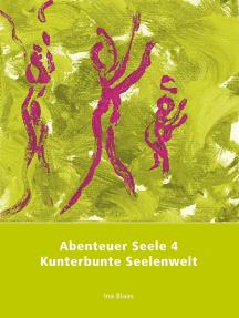 Abenteuer Seele 4: Kunterbunte Seelenwelt