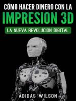 Como Hacer Dinero Con La Impresion 3D: La Nueva Revolucion Digital: COMPUTADORES/ Teoría de Máquinas/Impresoras