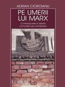 Pe umerii lui Marx. O introducere in istoria comunismului romanesc