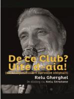 De ce Club? Uite de-aia! (sau viata unui om aproape obisnuit) Relu Gherghel in dialog cu Nelu Stratone