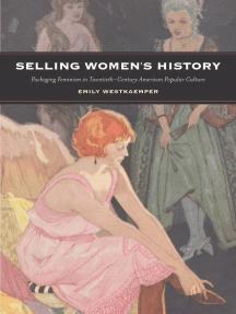 Selling Women's History: Packaging Feminism in Twentieth-Century American Popular Culture