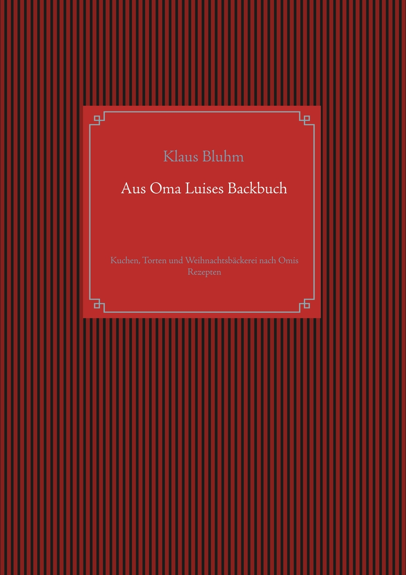 Aus Oma Luises Backbuch by Klaus Bluhm - Read Online