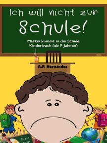 Ich will nicht zur Schule! Martin kommt in die Schule. Kinderbuch (ab 7 Jahren)