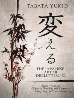 The Japanese Art of Decluttering: Super Practical Guide to Simplify and Organize Everything in Your House