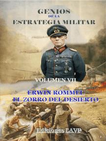 Genios de la Estrategia Militar Volumen VII Erwin Rommel El Zorro del Desierto