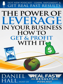 The Power of Leverage in Your Business – How to Get & Profit with It: Real Fast Results, #100