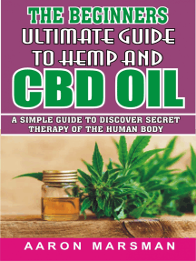 The Beginners Ultimate Guide to Hemp and CBD Oil: A Simple Guide to Discover Secret Therapy of the Human Body
