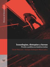 Iconofagias, distopías y farsas: Ficción y política en América Latina
